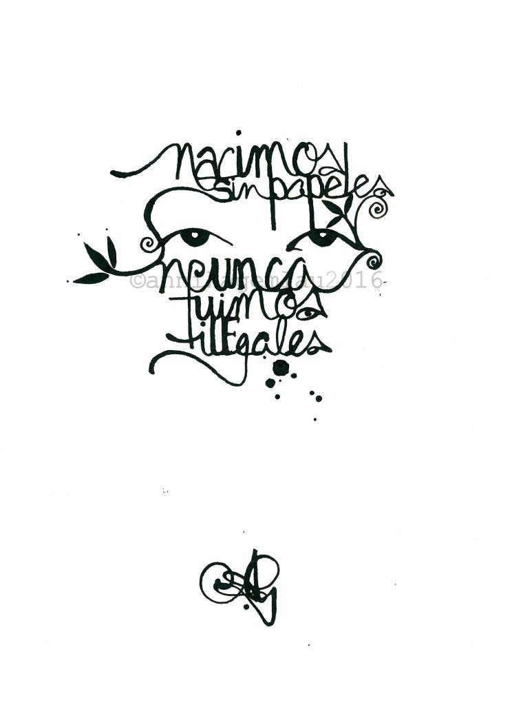 "HUIPILISMO NEGRO 3 DinA4 ©annikagemlau2016 --- lyrics by Lágrimas de Sangre: ""we were born without papers. we were never illegal"""